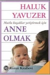 Remzi Kitabevi - Anne Olmak Mutlu Kuşaklar Yetiştirmek İçin Remzi Kitabevi