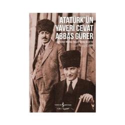 İş Bankası Kültür Yayınları - Atatürk'ün Yaveri Cevat Abbas Gürer İş Bankası Kültür Yayınları