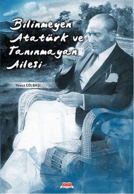 Bilinmeyen Atatürk ve Tanınmayan Ailesi Okuryazar Yayınevi