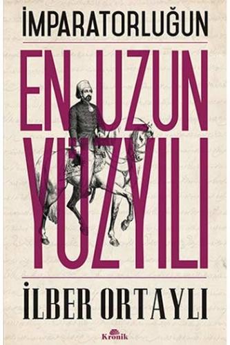 İmparatorluğun En Uzun Yüzyılı İlber Ortaylı Kronik Kitap