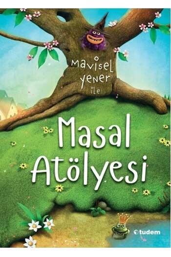 Tudem Yayınları - Mavisel Yener ile Masal Atölyesi Tudem Yayınları