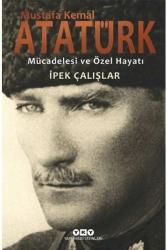 Yapı Kredi Yayınları - Mustafa Kemal Atatürk Mücadelesi ve Özel Hayatı Yapı Kredi Yayınları