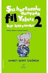 Elma Yayınları - Şu Hortumlu Dünyada Fil Yalnız Bir Hayvandır 2 Elma Yayınları