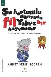 Elma Yayınları - Şu Hortumlu Dünyada Fil Yalnız Bir Hayvandır Elma Yayınları